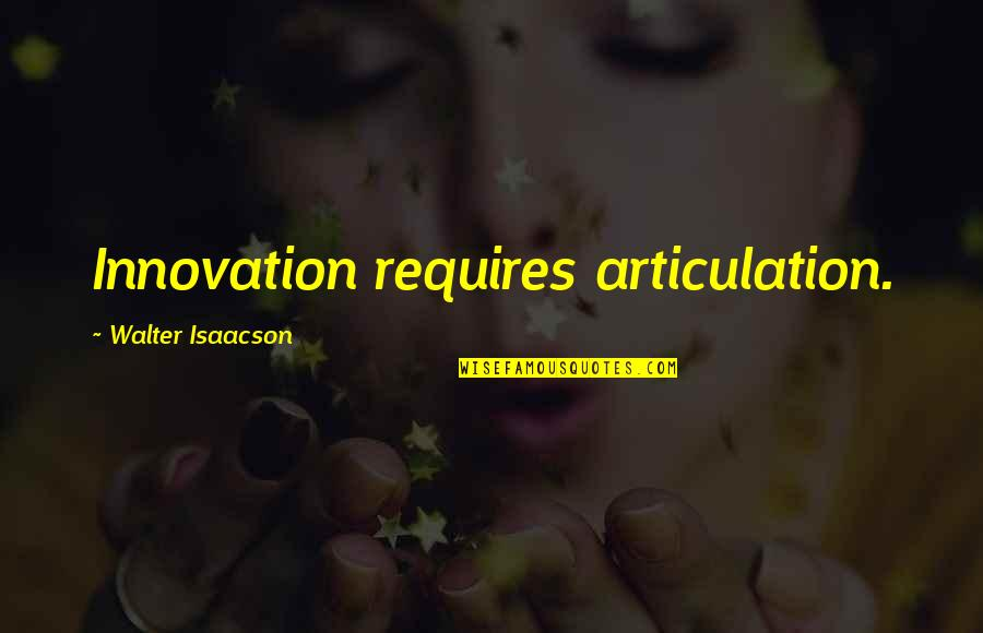 Isaacson Quotes By Walter Isaacson: Innovation requires articulation.