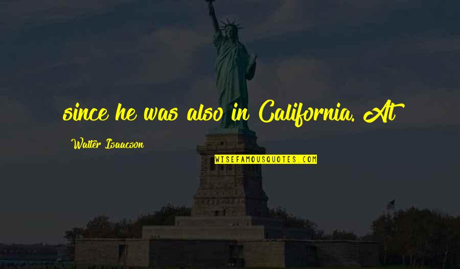 Isaacson Quotes By Walter Isaacson: since he was also in California. At