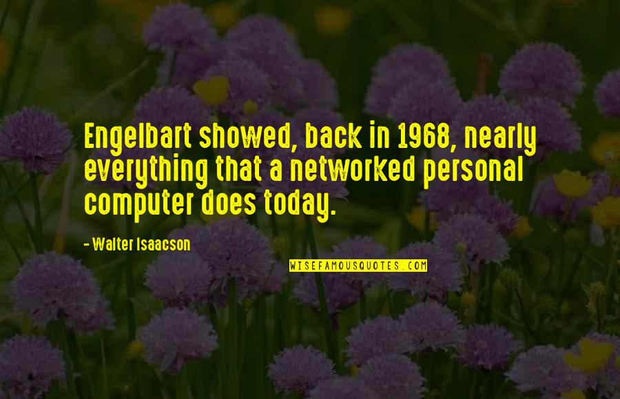 Isaacson Quotes By Walter Isaacson: Engelbart showed, back in 1968, nearly everything that