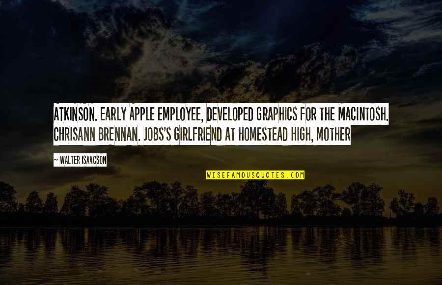 Isaacson Quotes By Walter Isaacson: ATKINSON. Early Apple employee, developed graphics for the