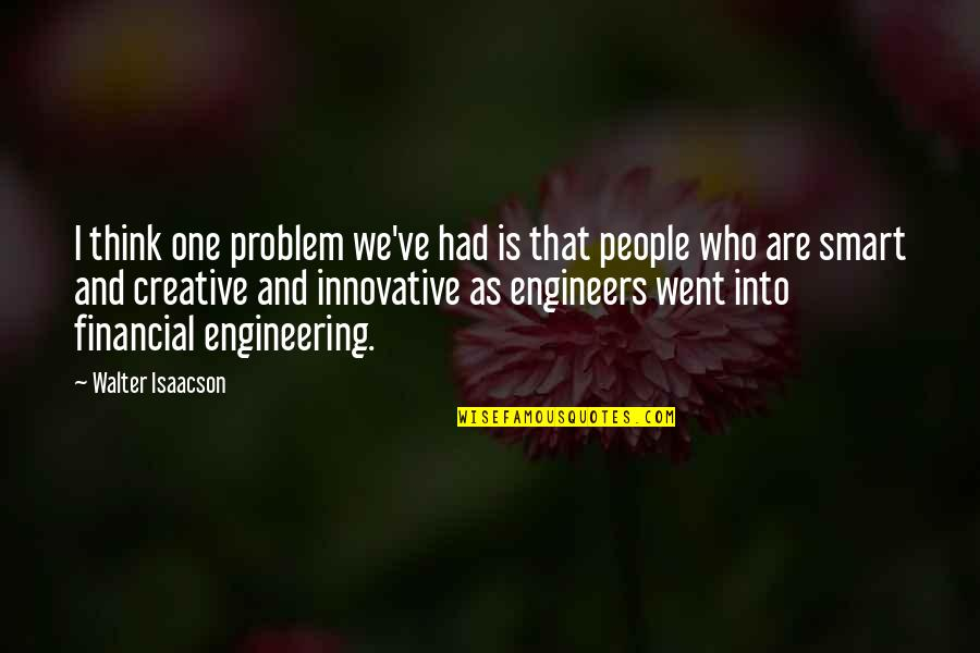 Isaacson Quotes By Walter Isaacson: I think one problem we've had is that