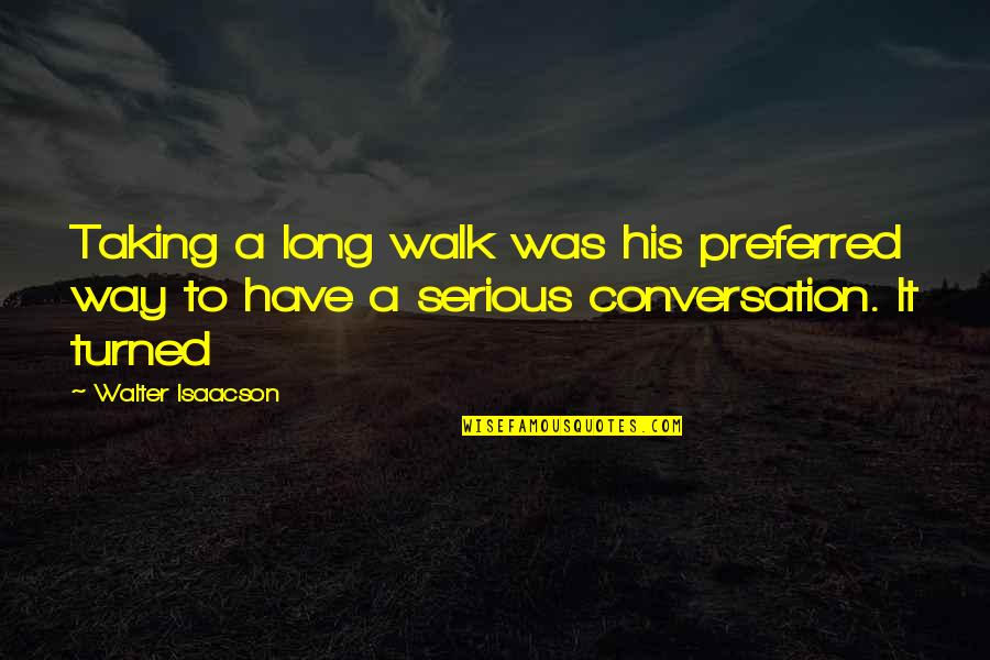 Isaacson Quotes By Walter Isaacson: Taking a long walk was his preferred way