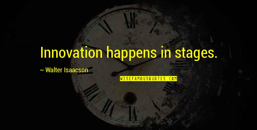 Isaacson Quotes By Walter Isaacson: Innovation happens in stages.