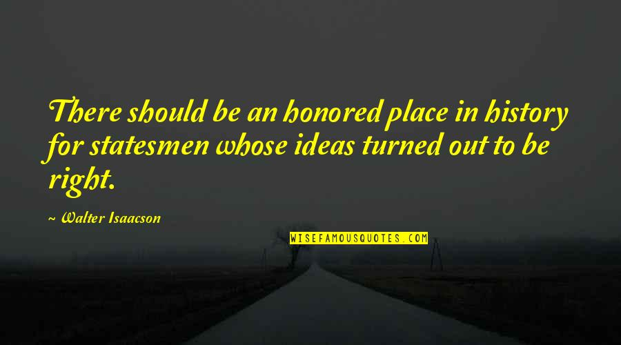 Isaacson Quotes By Walter Isaacson: There should be an honored place in history