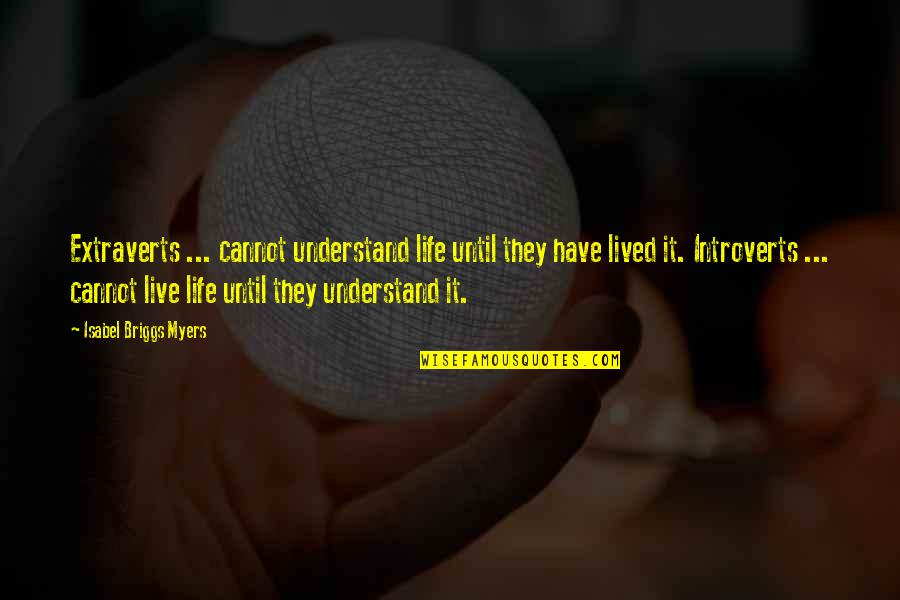 Isabel Myers Quotes By Isabel Briggs Myers: Extraverts ... cannot understand life until they have