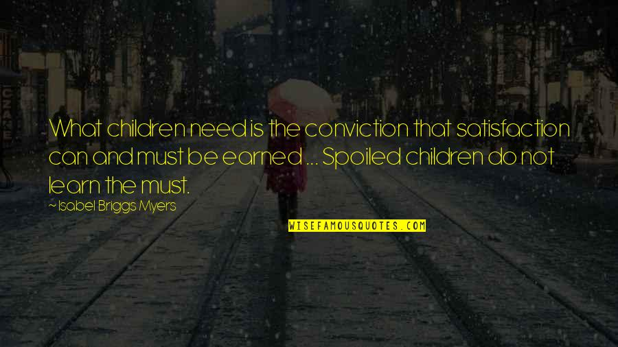 Isabel Myers Quotes By Isabel Briggs Myers: What children need is the conviction that satisfaction