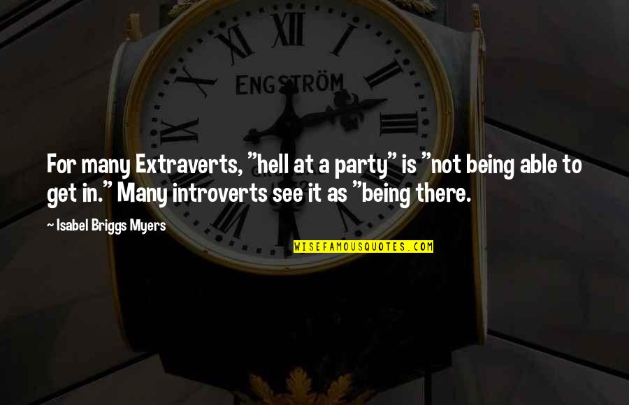 """Isabel Myers Quotes By Isabel Briggs Myers: For many Extraverts, """"hell at a party"""" is"""