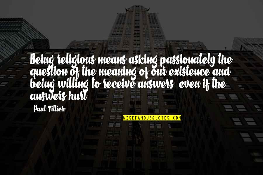 Isabel Myers Quotes By Paul Tillich: Being religious means asking passionately the question of