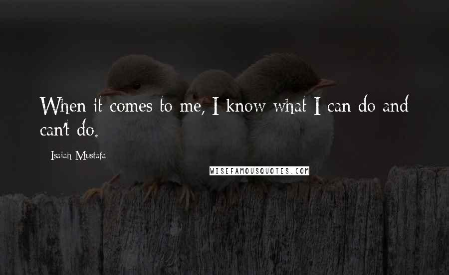 Isaiah Mustafa quotes: When it comes to me, I know what I can do and can't do.