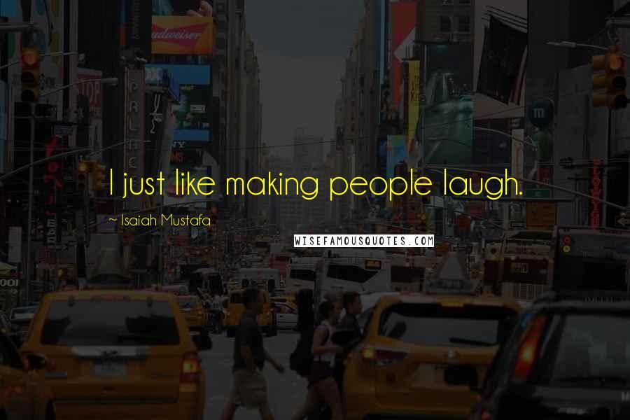 Isaiah Mustafa quotes: I just like making people laugh.