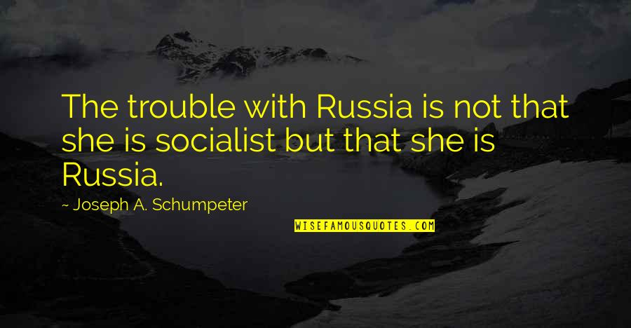 Iscreamist Quotes By Joseph A. Schumpeter: The trouble with Russia is not that she