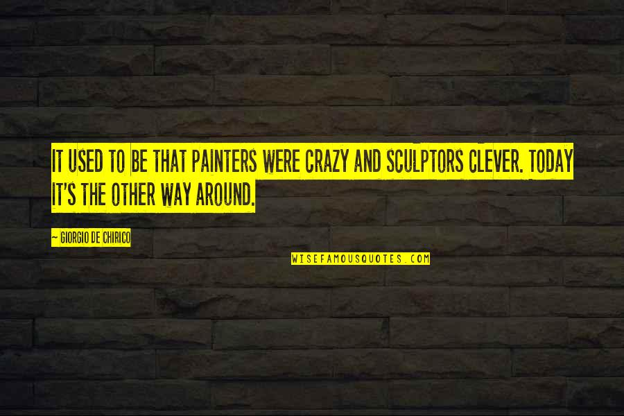 Isha Sadhguru Quotes By Giorgio De Chirico: It used to be that painters were crazy