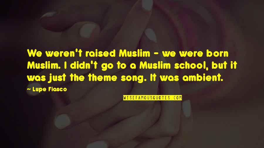 Ishbel Quotes By Lupe Fiasco: We weren't raised Muslim - we were born