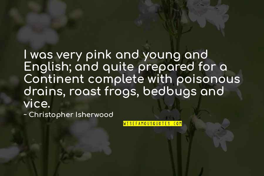 Isherwood's Quotes By Christopher Isherwood: I was very pink and young and English;