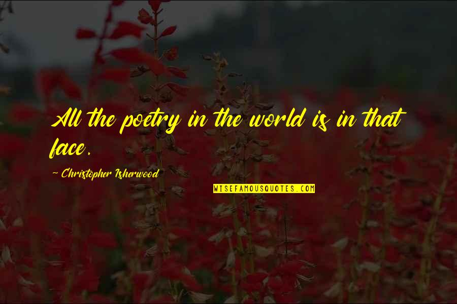 Isherwood's Quotes By Christopher Isherwood: All the poetry in the world is in