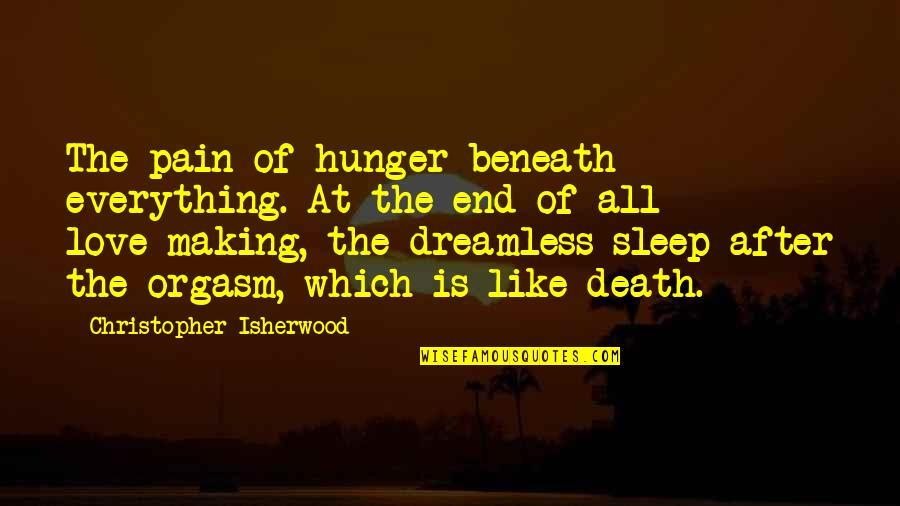 Isherwood's Quotes By Christopher Isherwood: The pain of hunger beneath everything. At the