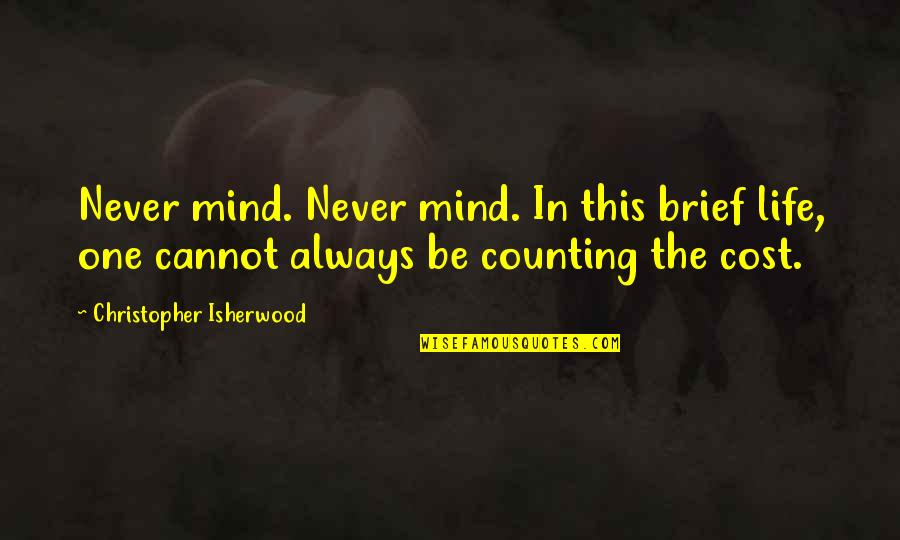 Isherwood's Quotes By Christopher Isherwood: Never mind. Never mind. In this brief life,