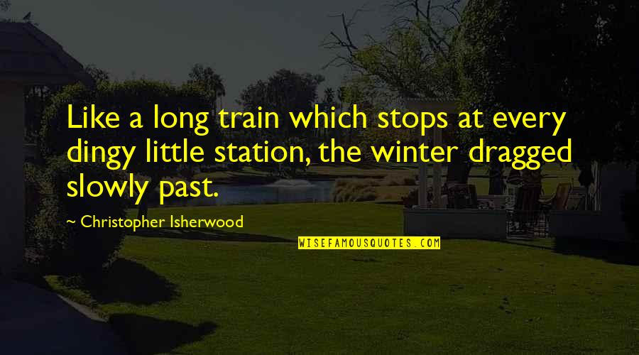 Isherwood's Quotes By Christopher Isherwood: Like a long train which stops at every