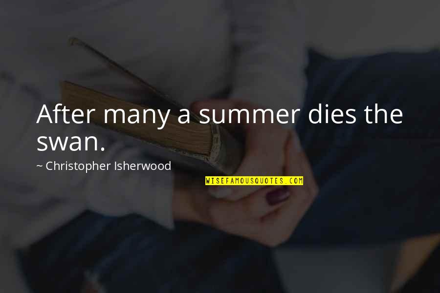 Isherwood's Quotes By Christopher Isherwood: After many a summer dies the swan.