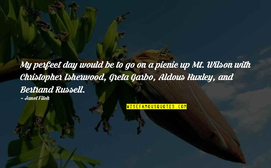 Isherwood's Quotes By Janet Fitch: My perfect day would be to go on