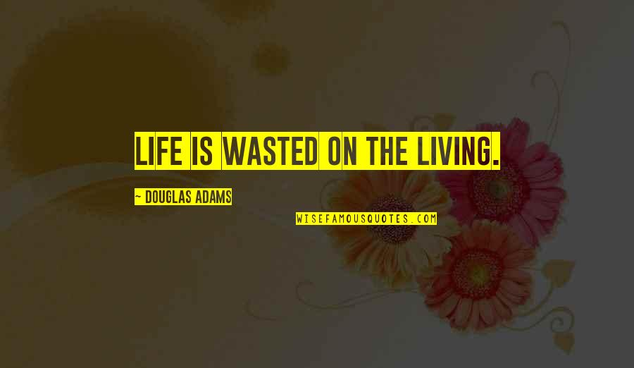 Ishq E Rasool Quotes By Douglas Adams: Life is wasted on the living.