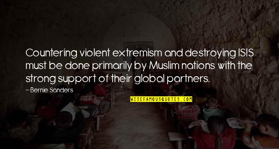 Isis Quotes By Bernie Sanders: Countering violent extremism and destroying ISIS must be
