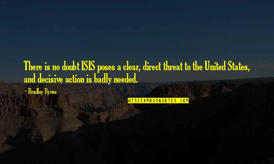Isis Quotes By Bradley Byrne: There is no doubt ISIS poses a clear,