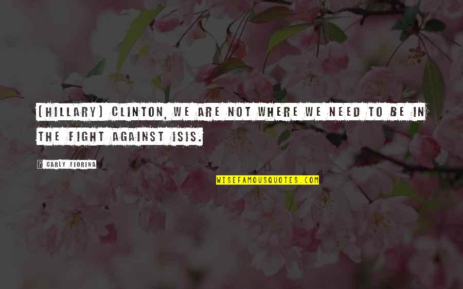 Isis Quotes By Carly Fiorina: [Hillary] Clinton, we are not where we need