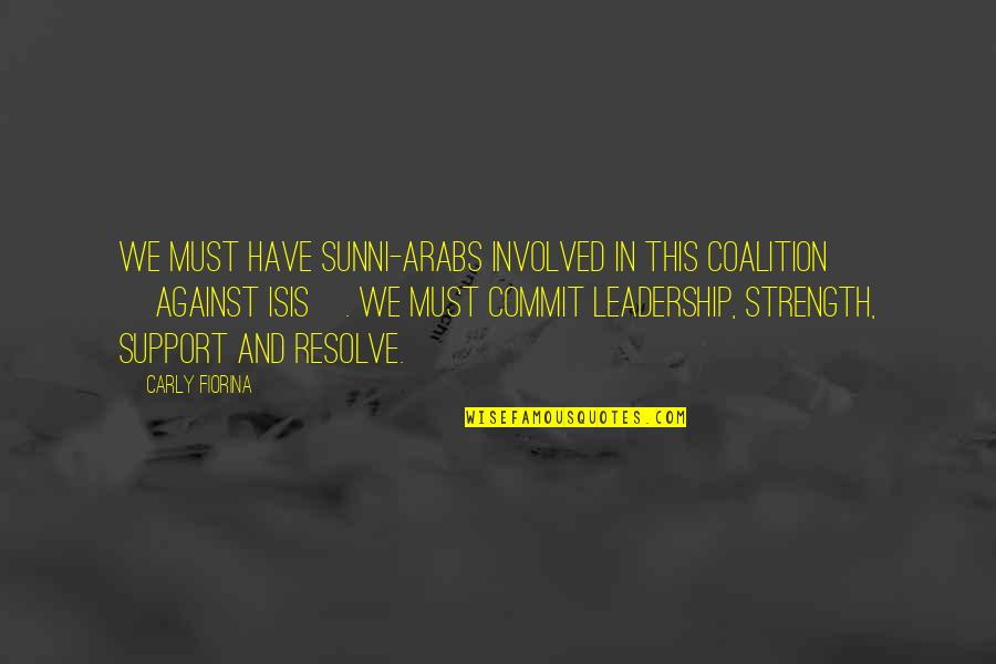 Isis Quotes By Carly Fiorina: We must have Sunni-Arabs involved in this coalition