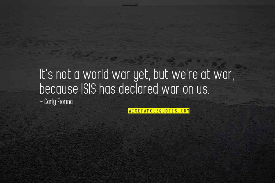 Isis Quotes By Carly Fiorina: It's not a world war yet, but we're
