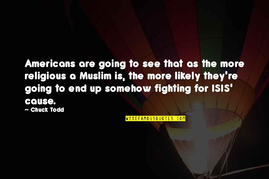Isis Quotes By Chuck Todd: Americans are going to see that as the