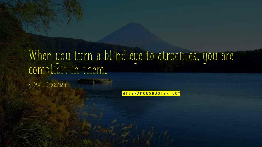 Isis Quotes By David Crossman: When you turn a blind eye to atrocities,