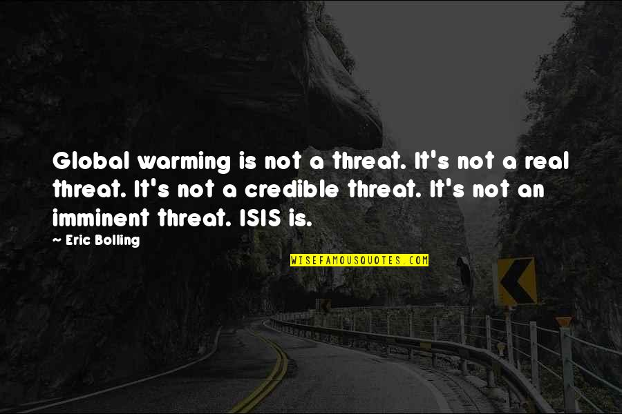 Isis Quotes By Eric Bolling: Global warming is not a threat. It's not