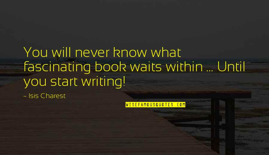 Isis Quotes By Isis Charest: You will never know what fascinating book waits