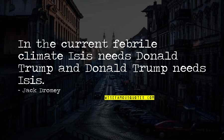 Isis Quotes By Jack Dromey: In the current febrile climate Isis needs Donald