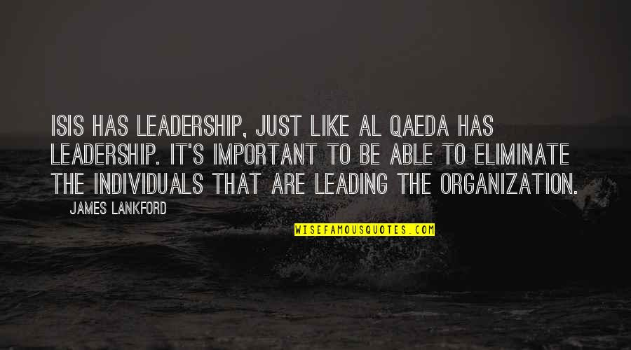 Isis Quotes By James Lankford: ISIS has leadership, just like al Qaeda has