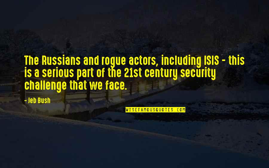 Isis Quotes By Jeb Bush: The Russians and rogue actors, including ISIS -