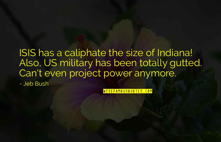 Isis Quotes By Jeb Bush: ISIS has a caliphate the size of Indiana!
