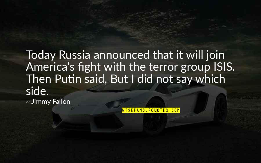 Isis Quotes By Jimmy Fallon: Today Russia announced that it will join America's