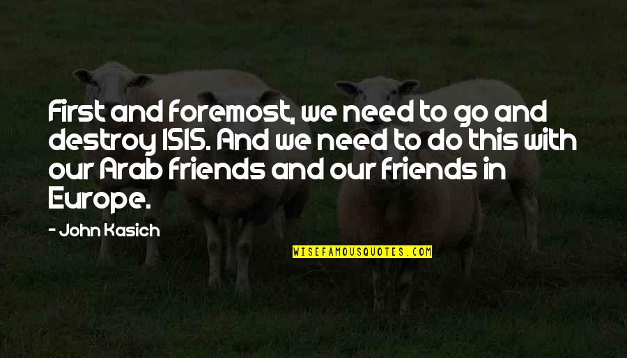 Isis Quotes By John Kasich: First and foremost, we need to go and