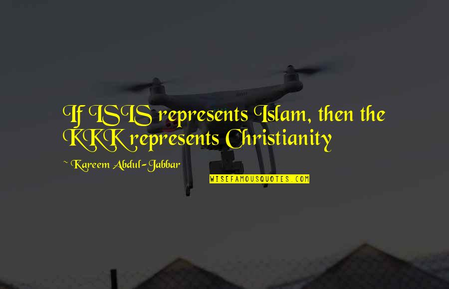 Isis Quotes By Kareem Abdul-Jabbar: If ISIS represents Islam, then the KKK represents