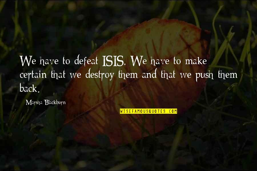 Isis Quotes By Marsha Blackburn: We have to defeat ISIS. We have to