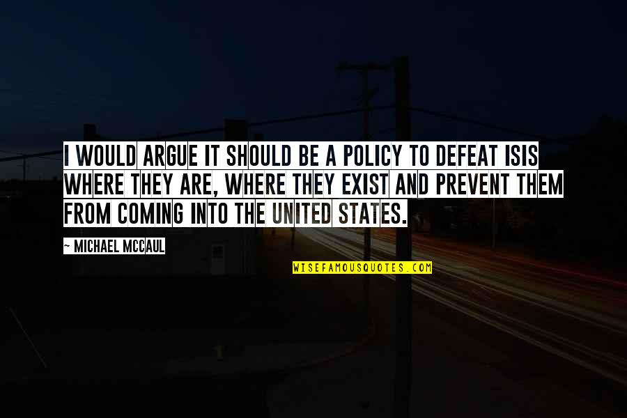Isis Quotes By Michael McCaul: I would argue it should be a policy
