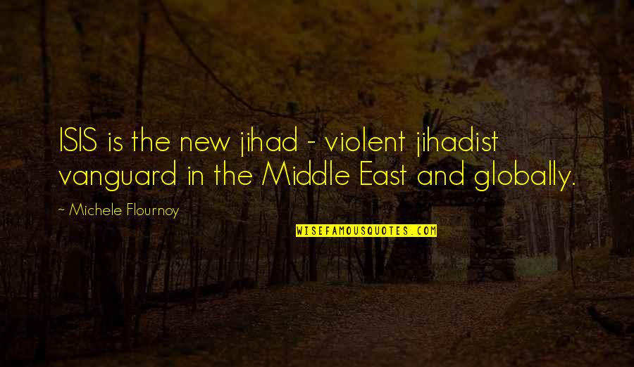Isis Quotes By Michele Flournoy: ISIS is the new jihad - violent jihadist