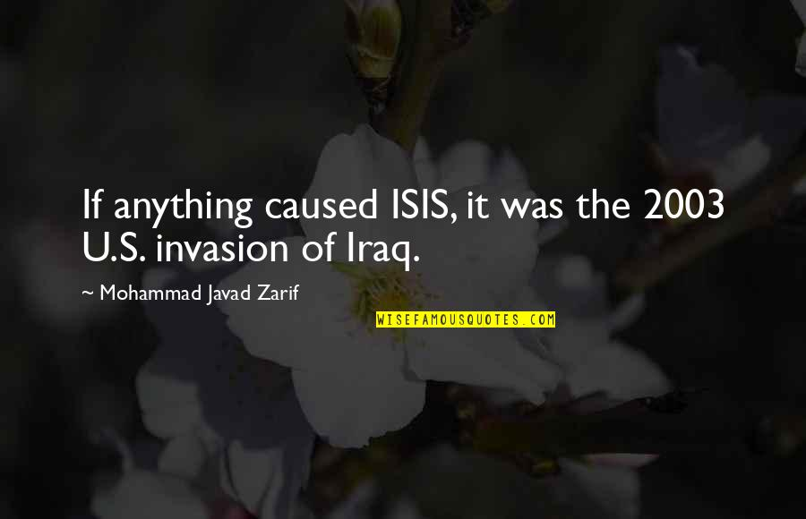 Isis Quotes By Mohammad Javad Zarif: If anything caused ISIS, it was the 2003