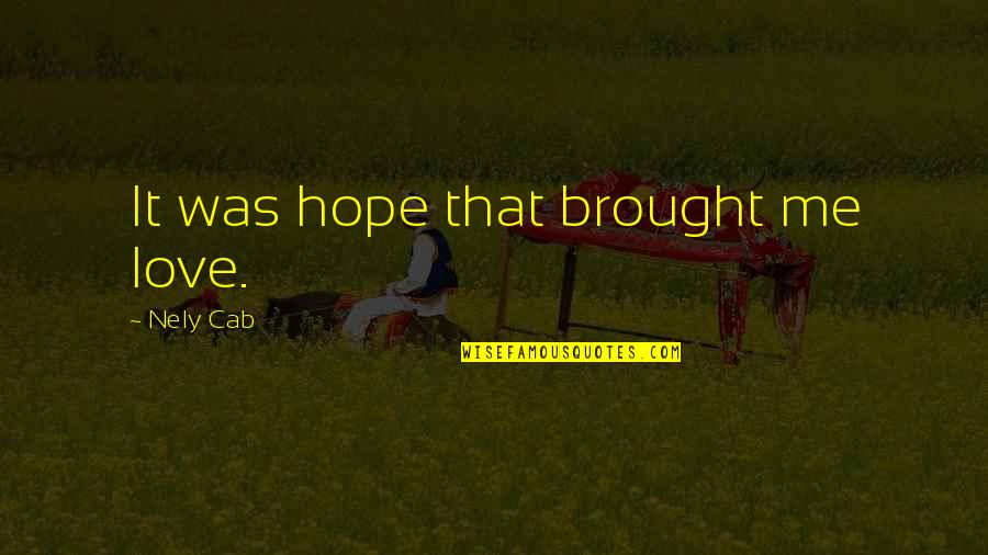 Isis Quotes By Nely Cab: It was hope that brought me love.
