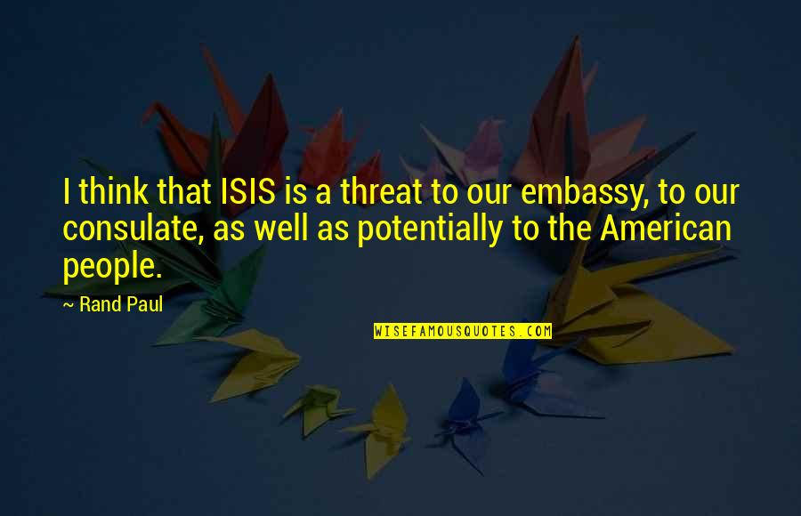 Isis Quotes By Rand Paul: I think that ISIS is a threat to