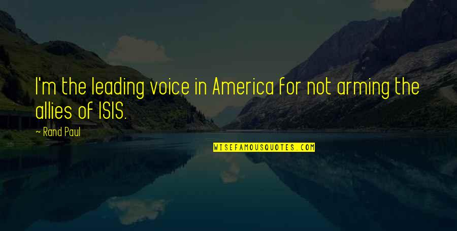 Isis Quotes By Rand Paul: I'm the leading voice in America for not