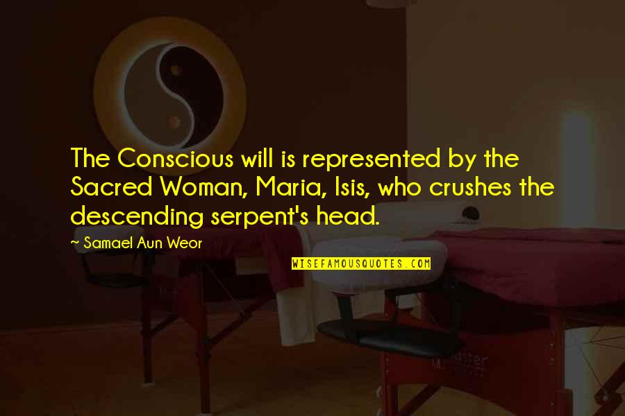 Isis Quotes By Samael Aun Weor: The Conscious will is represented by the Sacred