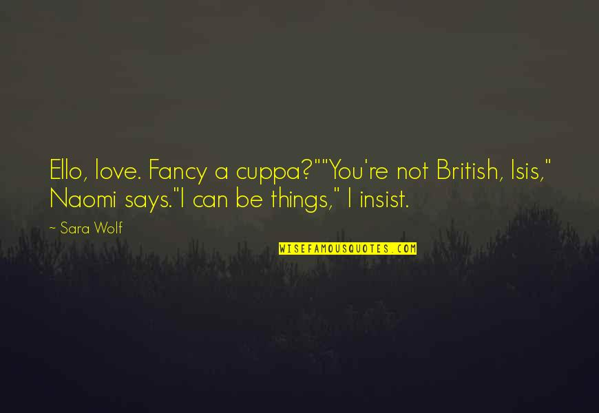 """Isis Quotes By Sara Wolf: Ello, love. Fancy a cuppa?""""""""You're not British, Isis,"""""""